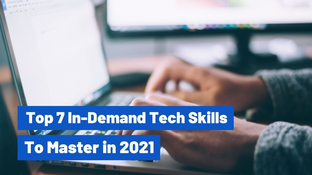 Top 7 In-Demand Tech Skills to Master in 2021