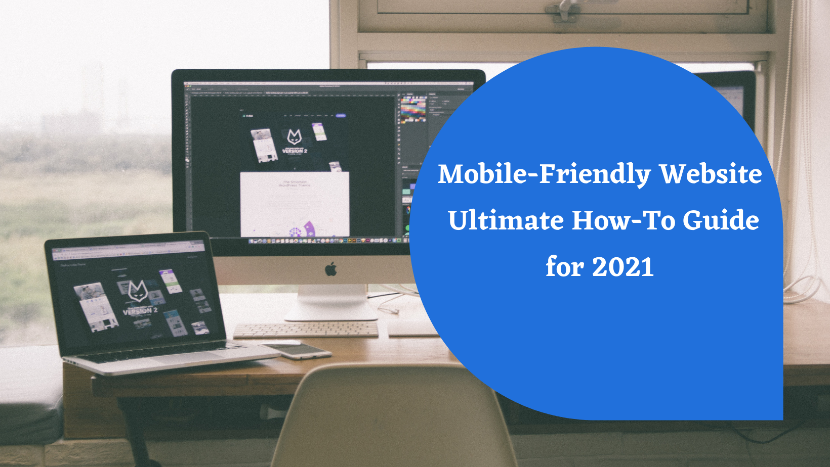 Mobile-Friendly Website: Ultimate How-To Guide for 2021